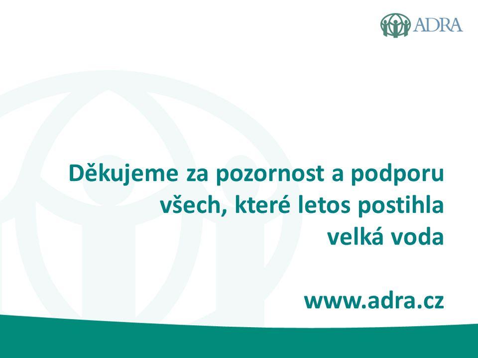 Děkujeme za pozornost a podporu všech, které letos postihla velká voda www.adra.cz
