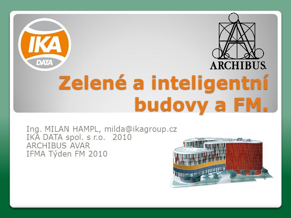 Zelené a inteligentní budovy a FM. Ing. MILAN HAMPL, milda@ikagroup.cz IKA DATA spol.