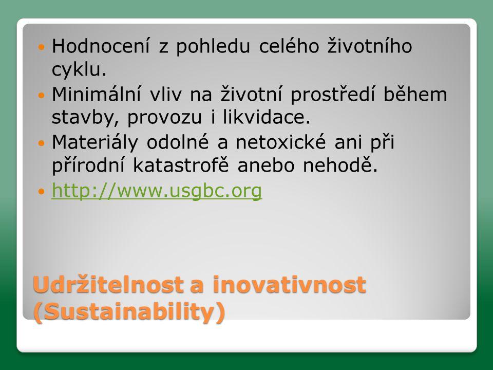 Udržitelnost a inovativnost (Sustainability)  Hodnocení z pohledu celého životního cyklu.