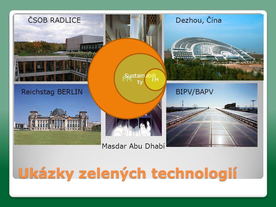 Ukázky zelených technologií ČSOB RADLICE Reichstag BERLIN Dezhou, Čína BIPV/BAPV Masdar Abu Dhabí FM Sustainabili ty EM
