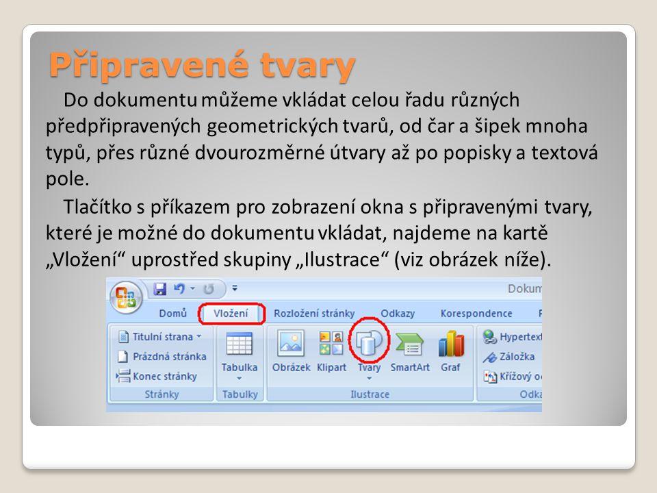 Připravené tvary Do dokumentu můžeme vkládat celou řadu různých předpřipravených geometrických tvarů, od čar a šipek mnoha typů, přes různé dvourozměrné útvary až po popisky a textová pole.