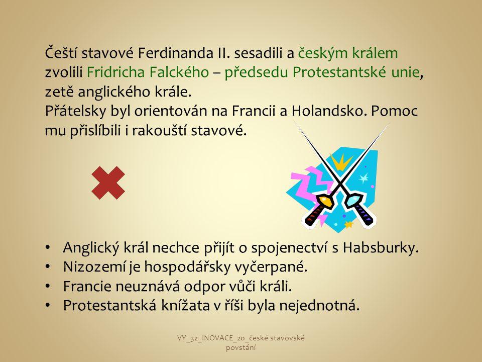 Čeští stavové Ferdinanda II. sesadili a českým králem zvolili Fridricha Falckého – předsedu Protestantské unie, zetě anglického krále. Přátelsky byl o