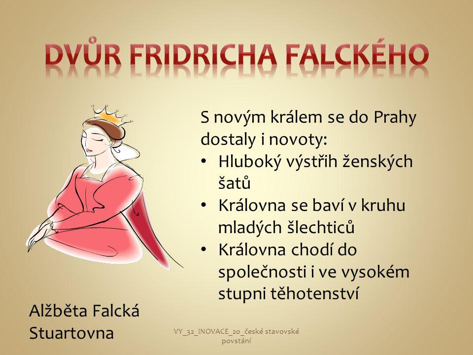 S novým králem se do Prahy dostaly i novoty: • Hluboký výstřih ženských šatů • Královna se baví v kruhu mladých šlechticů • Královna chodí do společno