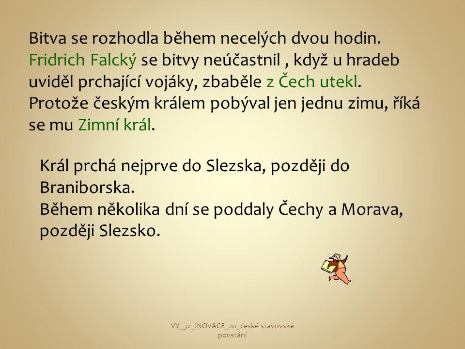 Král prchá nejprve do Slezska, později do Braniborska. Během několika dní se poddaly Čechy a Morava, později Slezsko. Bitva se rozhodla během necelých