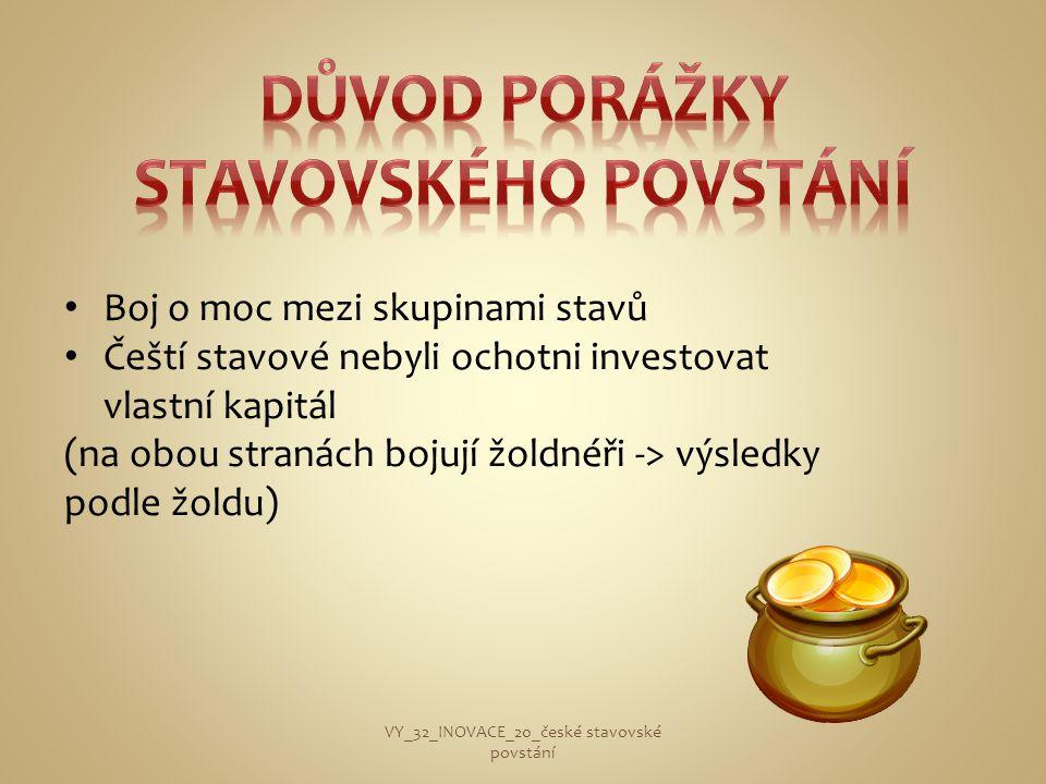 • Boj o moc mezi skupinami stavů • Čeští stavové nebyli ochotni investovat vlastní kapitál (na obou stranách bojují žoldnéři -> výsledky podle žoldu)