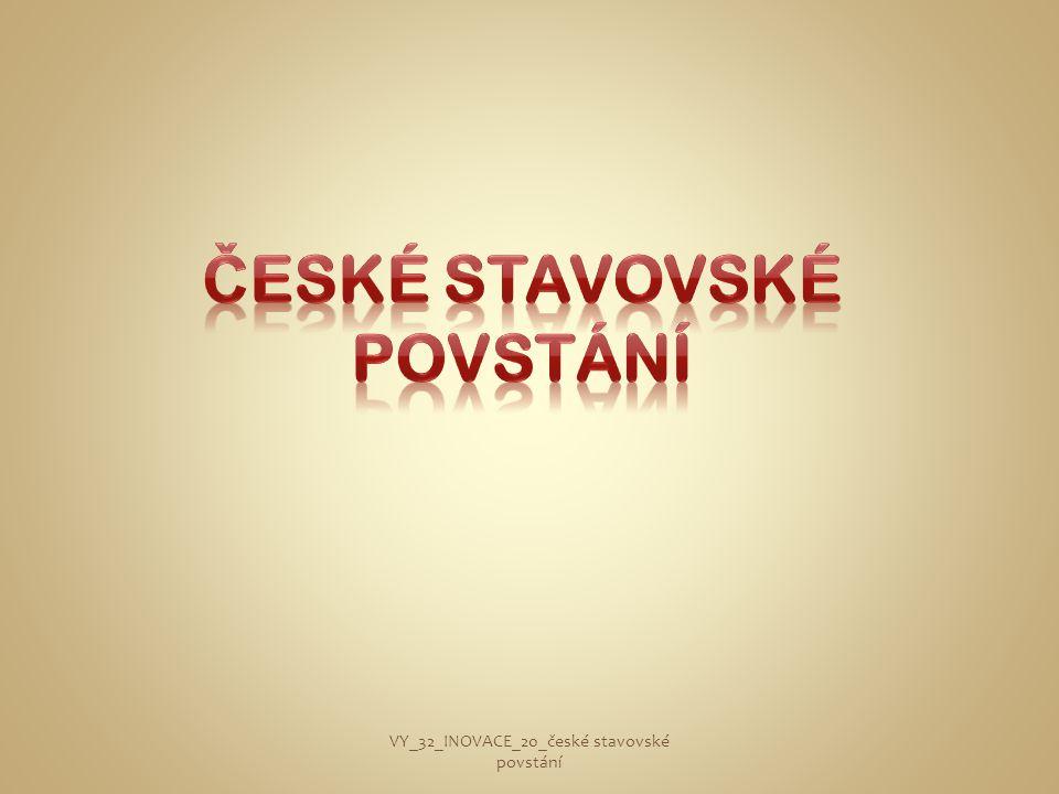 S novým králem se do Prahy dostaly i novoty: • Hluboký výstřih ženských šatů • Královna se baví v kruhu mladých šlechticů • Královna chodí do společnosti i ve vysokém stupni těhotenství Alžběta Falcká Stuartovna VY_32_INOVACE_20_české stavovské povstání