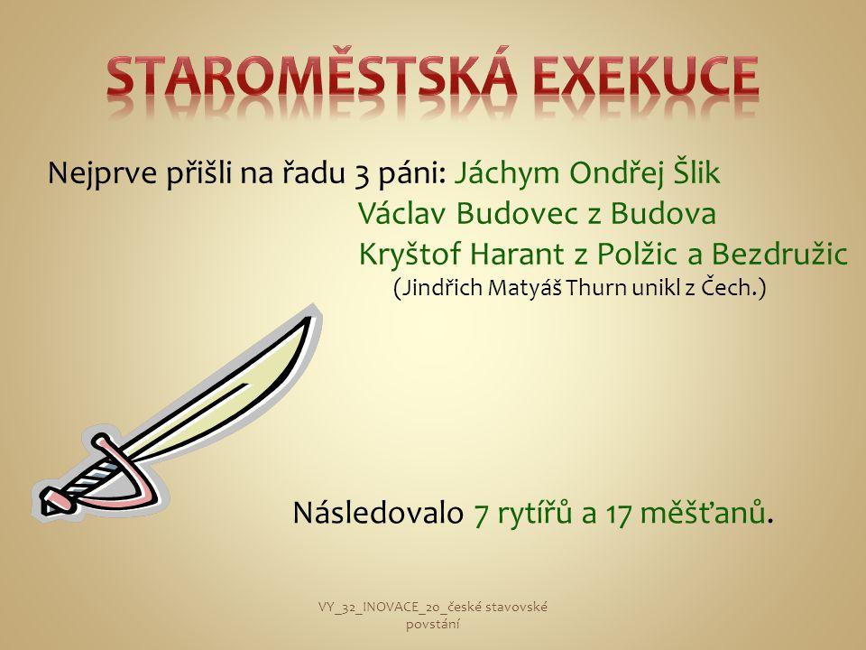 Nejprve přišli na řadu 3 páni: Jáchym Ondřej Šlik Václav Budovec z Budova Kryštof Harant z Polžic a Bezdružic (Jindřich Matyáš Thurn unikl z Čech.) VY