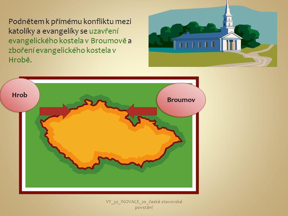 Podnětem k přímému konfliktu mezi katolíky a evangelíky se uzavření evangelického kostela v Broumově a zboření evangelického kostela v Hrobě. VY_32_IN