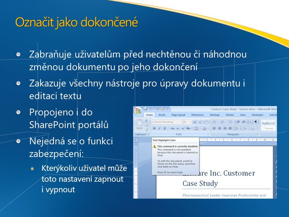 Označit jako dokončené Zabraňuje uživatelům před nechtěnou či náhodnou změnou dokumentu po jeho dokončení Zakazuje všechny nástroje pro úpravy dokumentu i editaci textu Propojeno i do SharePoint portálů Nejedná se o funkci zabezpečení: Kterýkoliv uživatel může toto nastavení zapnout i vypnout