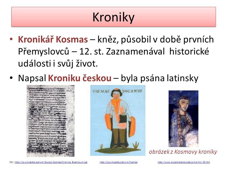 Kroniky • Kronikář Kosmas – kněz, působil v době prvních Přemyslovců – 12.