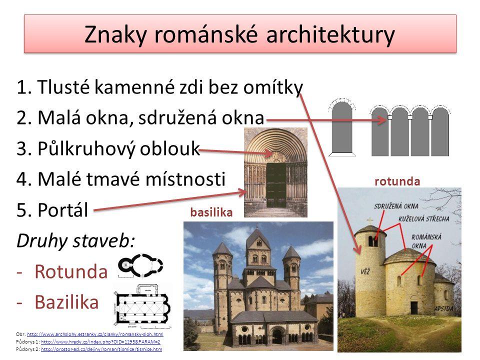 Znaky románské architektury 1.Tlusté kamenné zdi bez omítky 2.