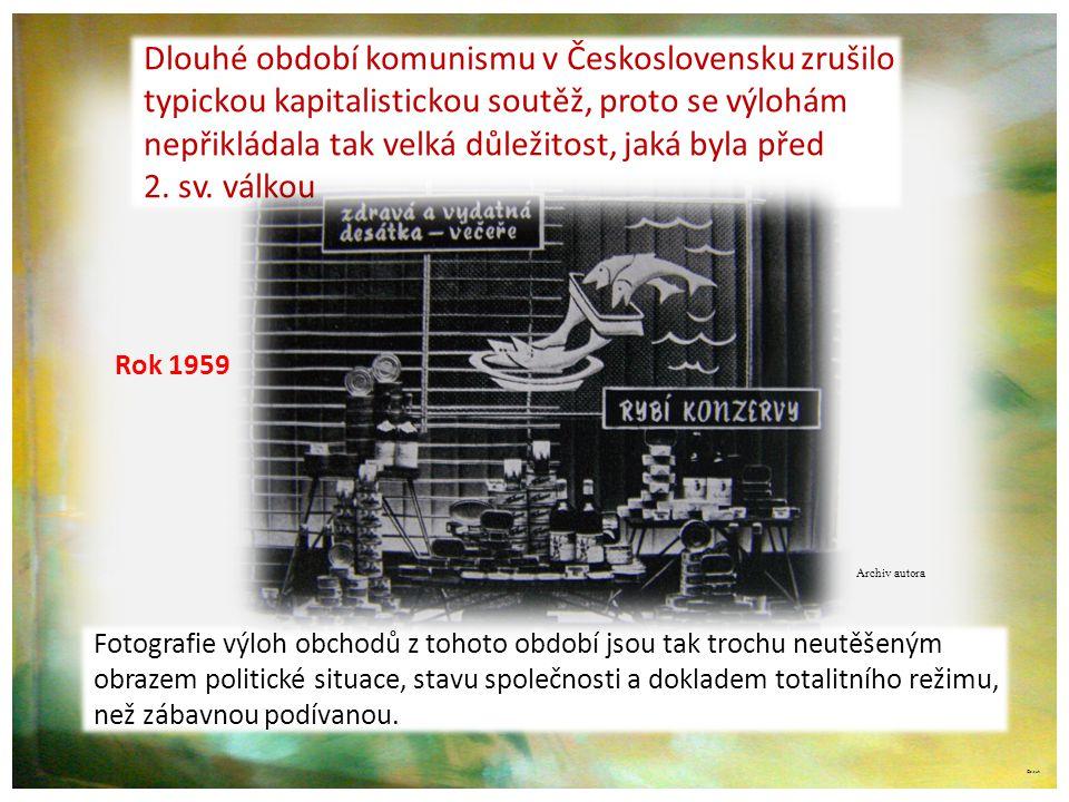©c.zuk Dlouhé období komunismu v Československu zrušilo typickou kapitalistickou soutěž, proto se výlohám nepřikládala tak velká důležitost, jaká byla