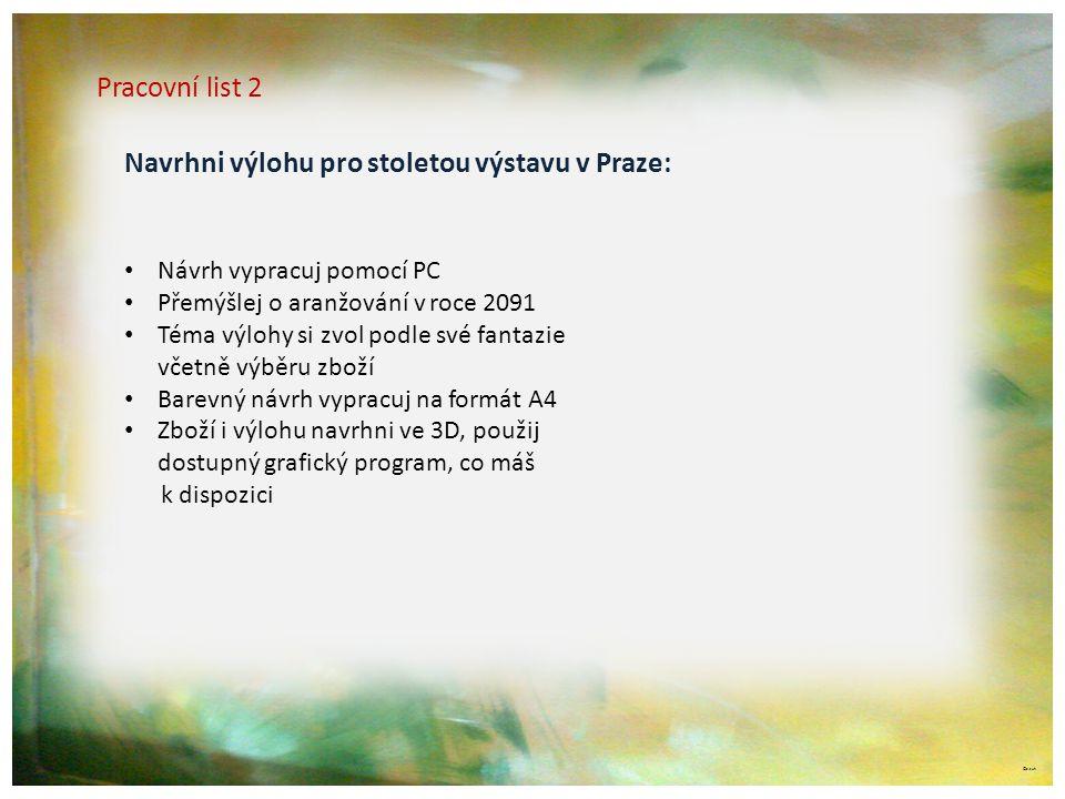 ©c.zuk Pracovní list 2 Navrhni výlohu pro stoletou výstavu v Praze: • Návrh vypracuj pomocí PC • Přemýšlej o aranžování v roce 2091 • Téma výlohy si z