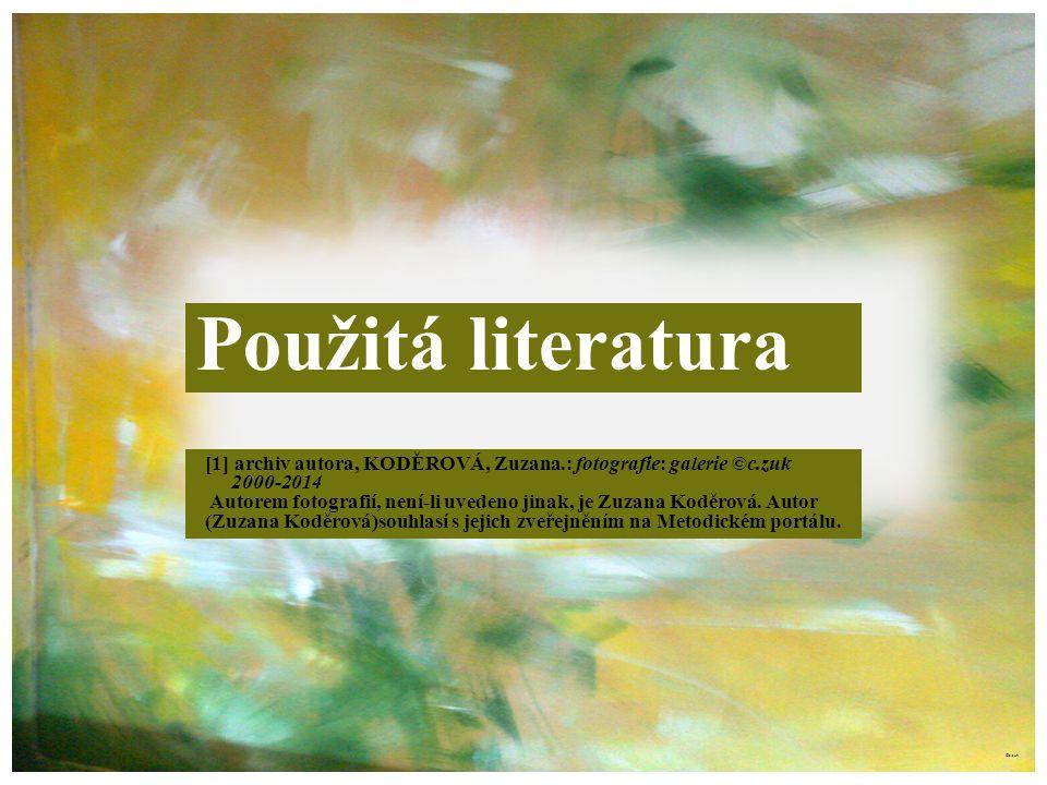 ©c.zuk Použitá literatura [1] archiv autora, KODĚROVÁ, Zuzana.: fotografie: galerie ©c.zuk 2000-2014 Autorem fotografií, není-li uvedeno jinak, je Zuz