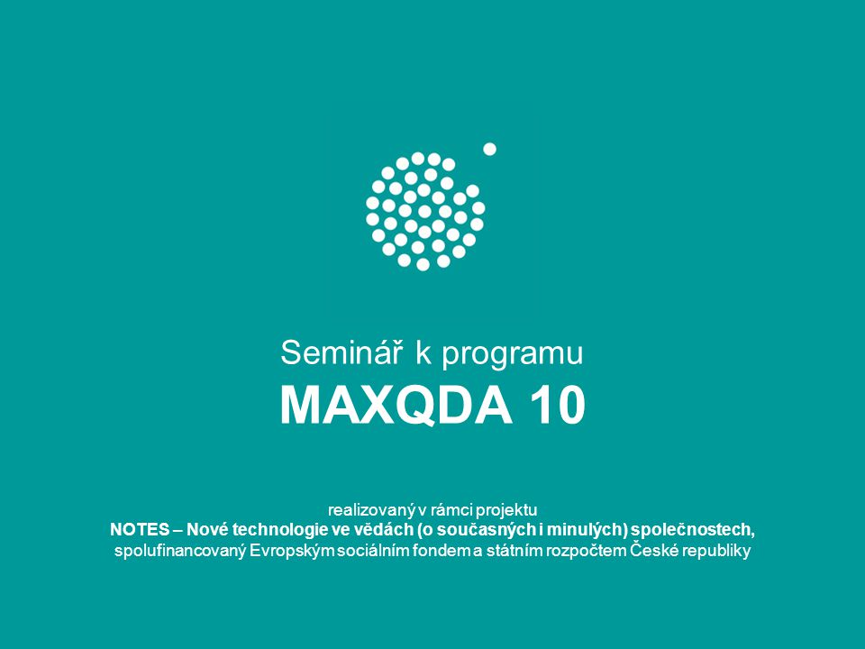 CAQDAS •Programy zdarma: •Weft QDA •http://www.pressure.to/qda/http://www.pressure.to/qda/ •RQDA •http://rqda.r-forge.r-project.org/http://rqda.r-forge.r-project.org/ •Vynikající program na přepisování interview •F4 •http://www.audiotranskription.de/english/f4.htmhttp://www.audiotranskription.de/english/f4.htm •Další informace o CAQDAS na http://caqdas.soc.surrey.ac.uk/ http://caqdas.soc.surrey.ac.uk/