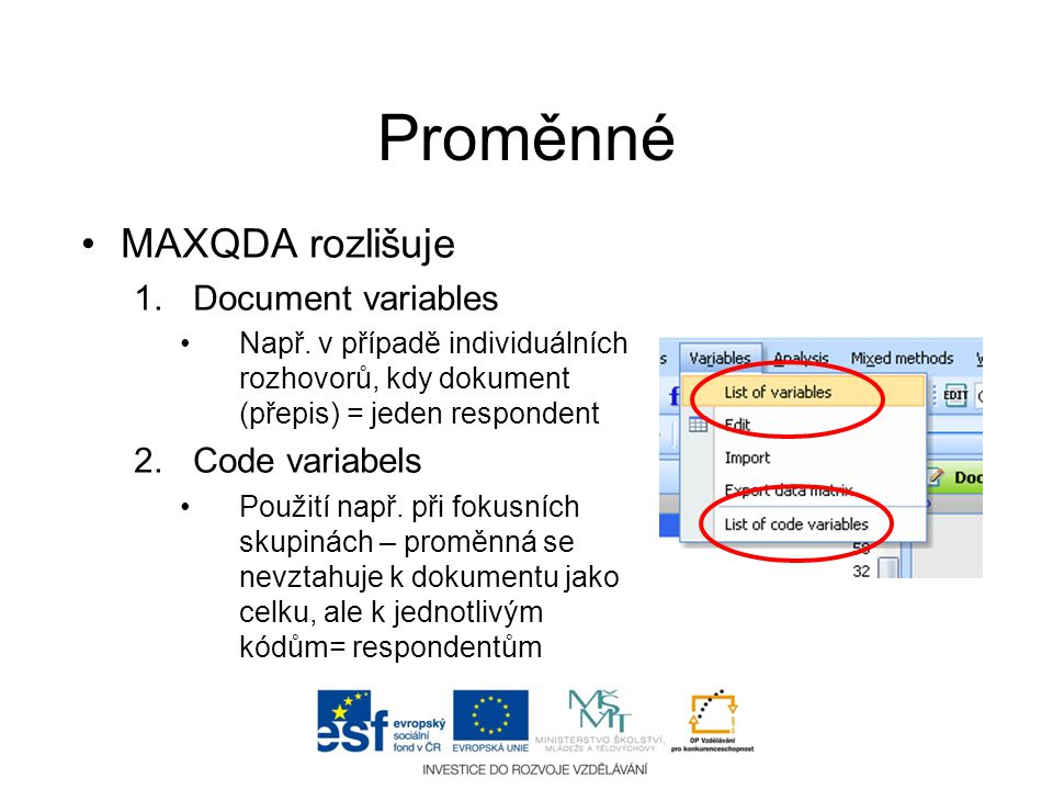 Proměnné •MAXQDA rozlišuje 1.Document variables •Např. v případě individuálních rozhovorů, kdy dokument (přepis) = jeden respondent 2.Code variabels •