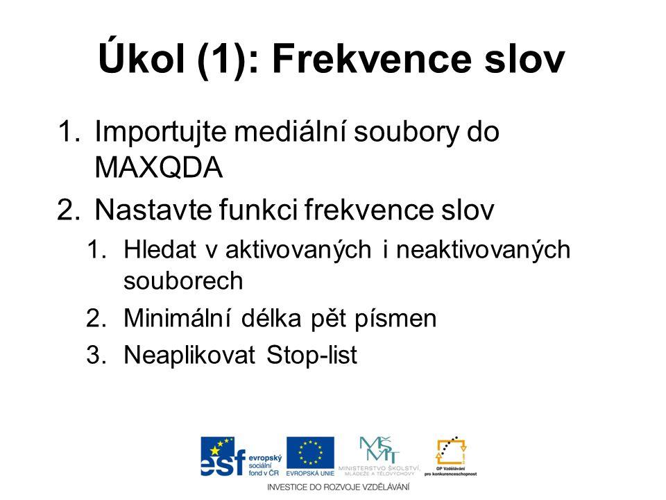 Úkol (1): Frekvence slov 1.Importujte mediální soubory do MAXQDA 2.Nastavte funkci frekvence slov 1.Hledat v aktivovaných i neaktivovaných souborech 2