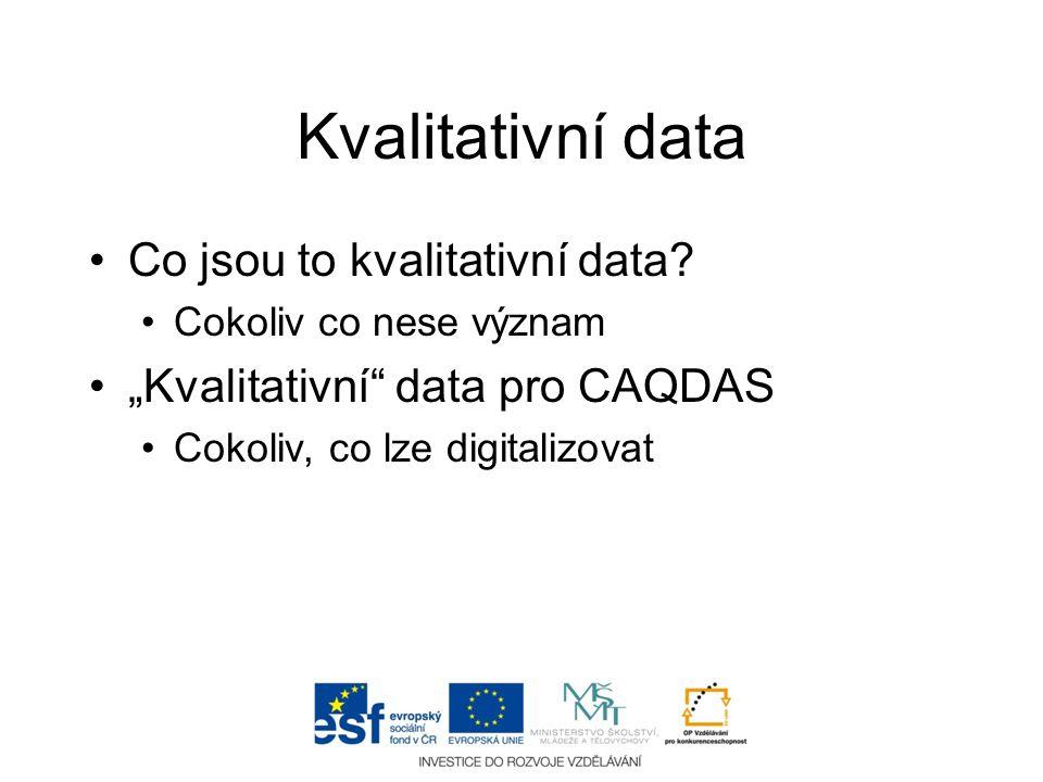 """Kvalitativní data •Co jsou to kvalitativní data? •Cokoliv co nese význam •""""Kvalitativní"""" data pro CAQDAS •Cokoliv, co lze digitalizovat"""