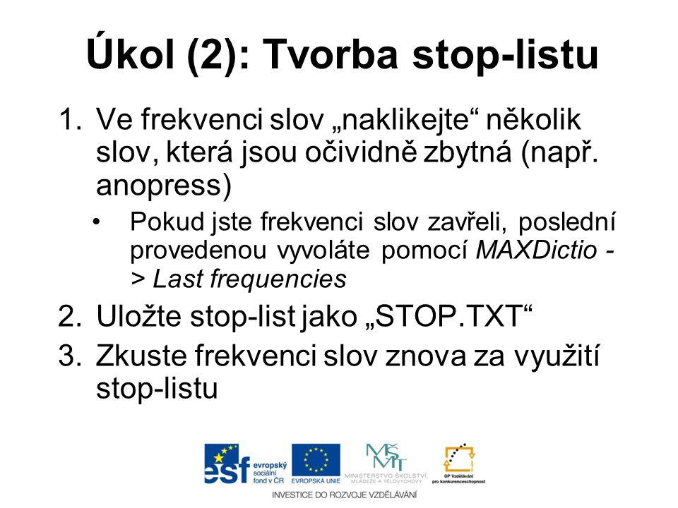"""Úkol (2): Tvorba stop-listu 1.Ve frekvenci slov """"naklikejte"""" několik slov, která jsou očividně zbytná (např. anopress) •Pokud jste frekvenci slov zavř"""