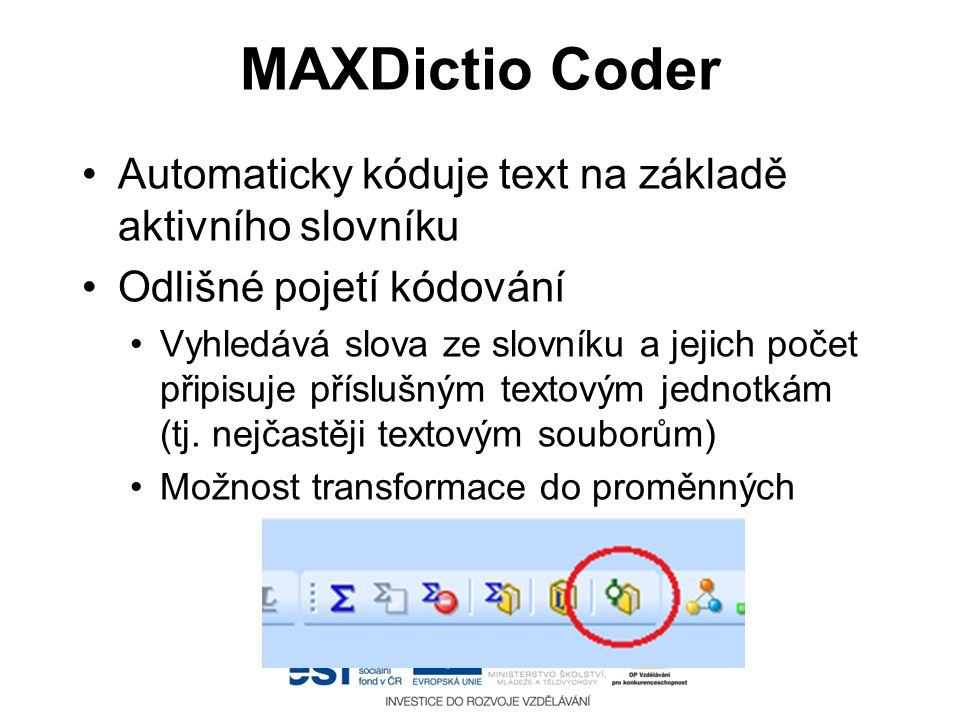 MAXDictio Coder •Automaticky kóduje text na základě aktivního slovníku •Odlišné pojetí kódování •Vyhledává slova ze slovníku a jejich počet připisuje