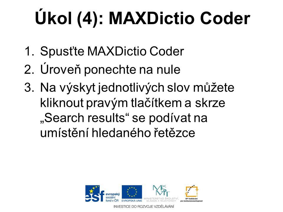 """Úkol (4): MAXDictio Coder 1.Spusťte MAXDictio Coder 2.Úroveň ponechte na nule 3.Na výskyt jednotlivých slov můžete kliknout pravým tlačítkem a skrze """""""