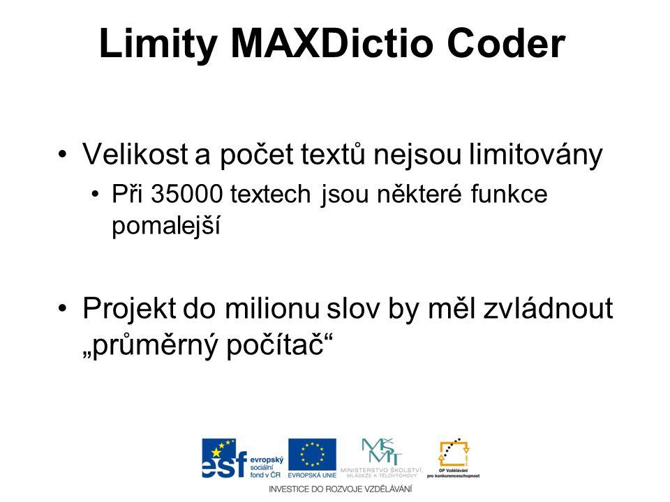 Limity MAXDictio Coder •Velikost a počet textů nejsou limitovány •Při 35000 textech jsou některé funkce pomalejší •Projekt do milionu slov by měl zvlá