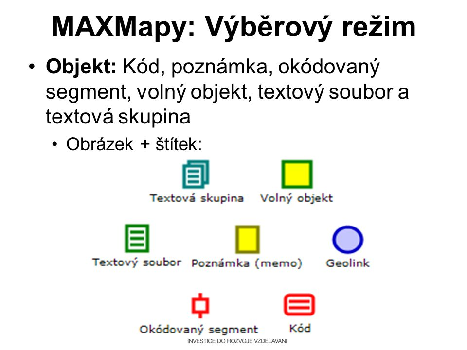 MAXMapy: Výběrový režim •Objekt: Kód, poznámka, okódovaný segment, volný objekt, textový soubor a textová skupina •Obrázek + štítek:
