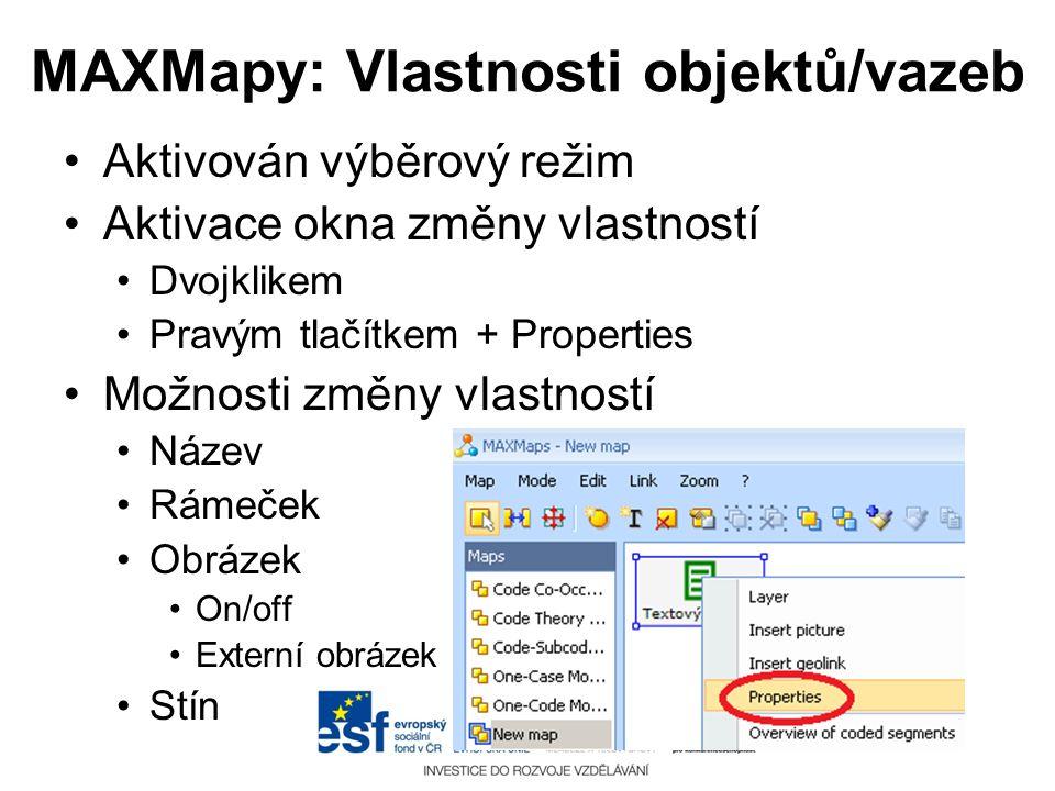 MAXMapy: Vlastnosti objektů/vazeb •Aktivován výběrový režim •Aktivace okna změny vlastností •Dvojklikem •Pravým tlačítkem + Properties •Možnosti změny