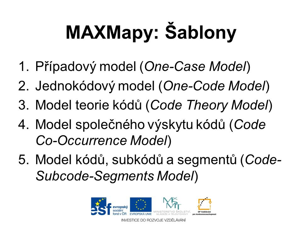 1.Případový model (One-Case Model) 2.Jednokódový model (One-Code Model) 3.Model teorie kódů (Code Theory Model) 4.Model společného výskytu kódů (Code Co-Occurrence Model) 5.Model kódů, subkódů a segmentů (Code- Subcode-Segments Model)