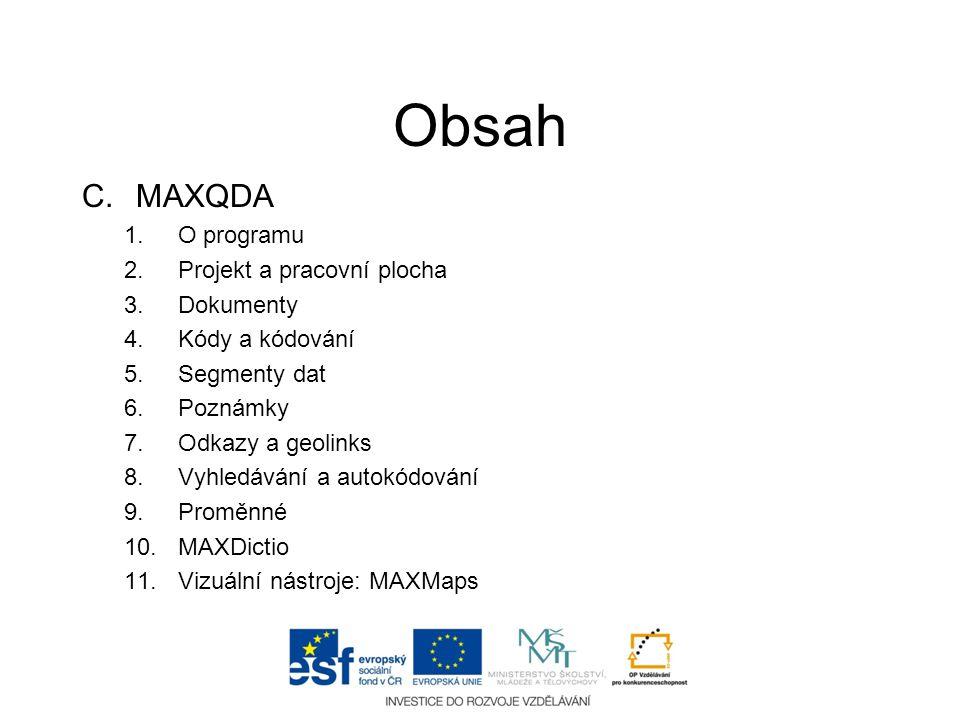Obsah C.MAXQDA 1.O programu 2.Projekt a pracovní plocha 3.Dokumenty 4.Kódy a kódování 5.Segmenty dat 6.Poznámky 7.Odkazy a geolinks 8.Vyhledávání a au