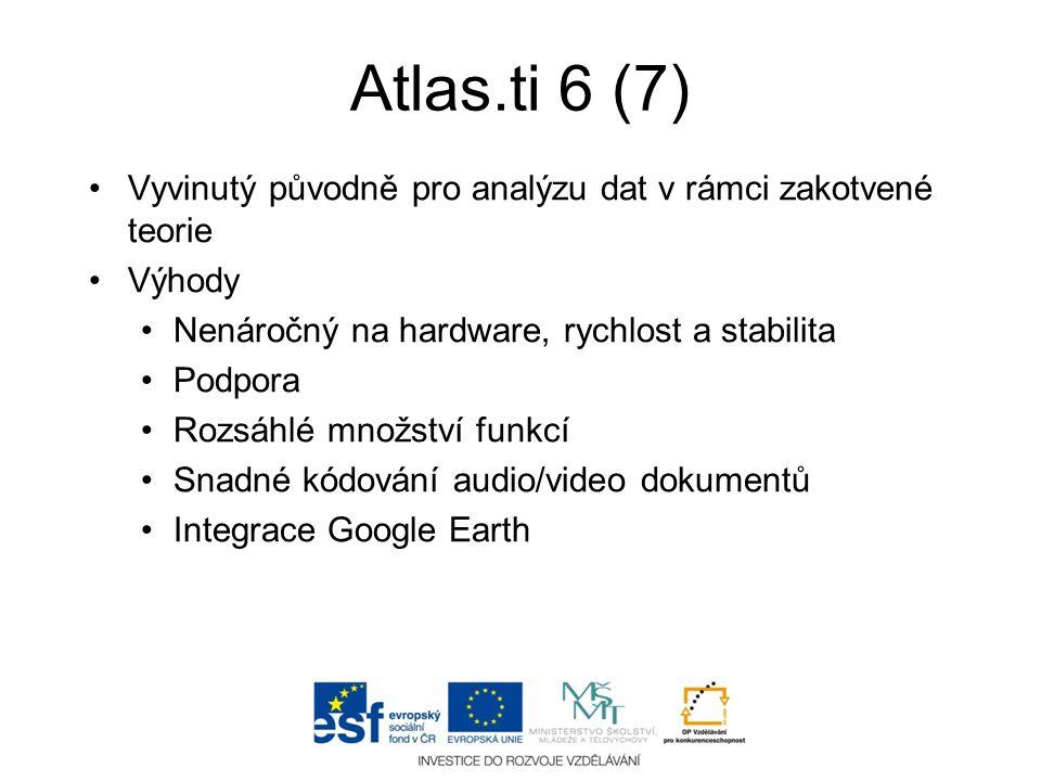 Atlas.ti 6 (7) •Vyvinutý původně pro analýzu dat v rámci zakotvené teorie •Výhody •Nenáročný na hardware, rychlost a stabilita •Podpora •Rozsáhlé množ