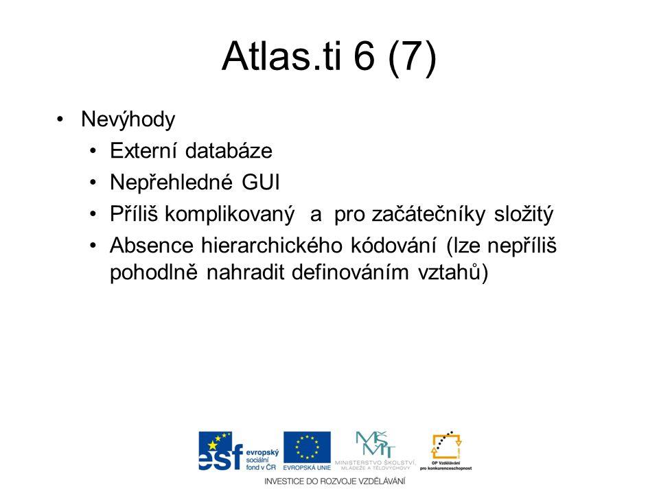 Atlas.ti 6 (7) •Nevýhody •Externí databáze •Nepřehledné GUI •Příliš komplikovaný a pro začátečníky složitý •Absence hierarchického kódování (lze nepří