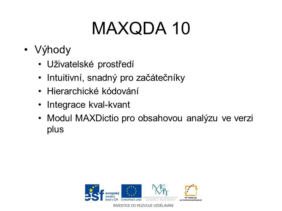 MAXQDA 10 •Výhody •Uživatelské prostředí •Intuitivní, snadný pro začátečníky •Hierarchické kódování •Integrace kval-kvant •Modul MAXDictio pro obsahov