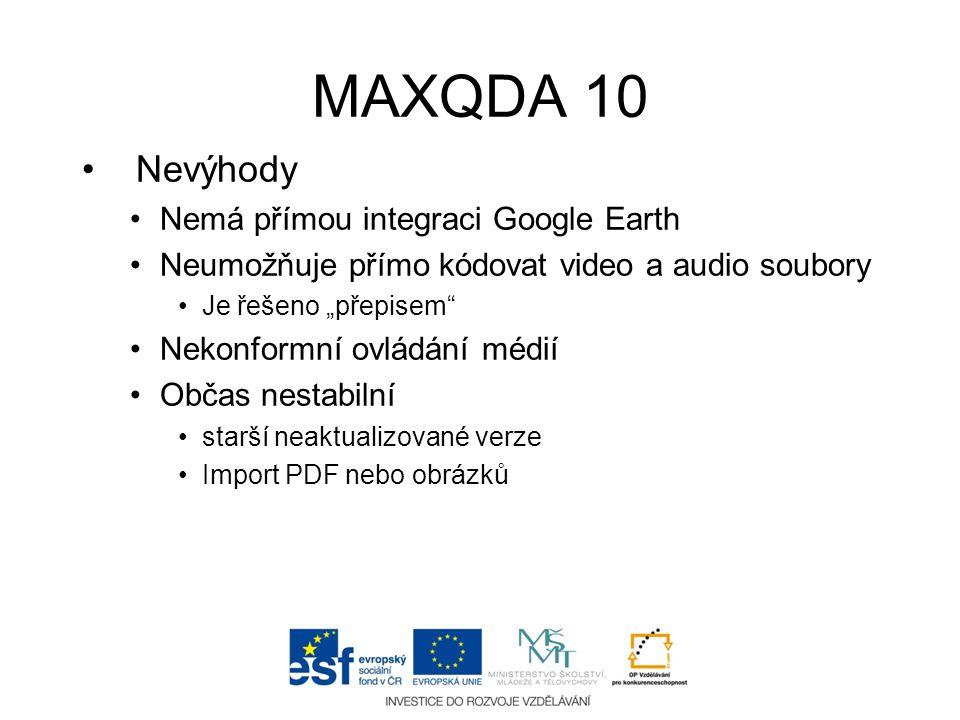 """MAXQDA 10 •Nevýhody •Nemá přímou integraci Google Earth •Neumožňuje přímo kódovat video a audio soubory •Je řešeno """"přepisem"""" •Nekonformní ovládání mé"""