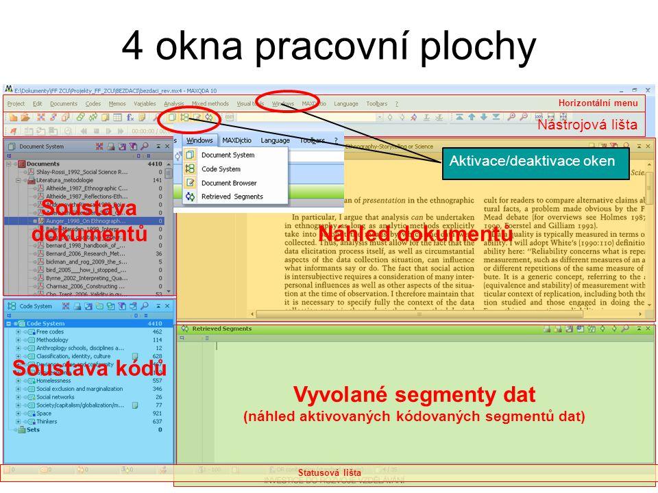 4 okna pracovní plochy Analýza kvalitativní dat Náhled dokumentů Vyvolané segmenty dat (náhled aktivovaných kódovaných segmentů dat) Soustava dokument