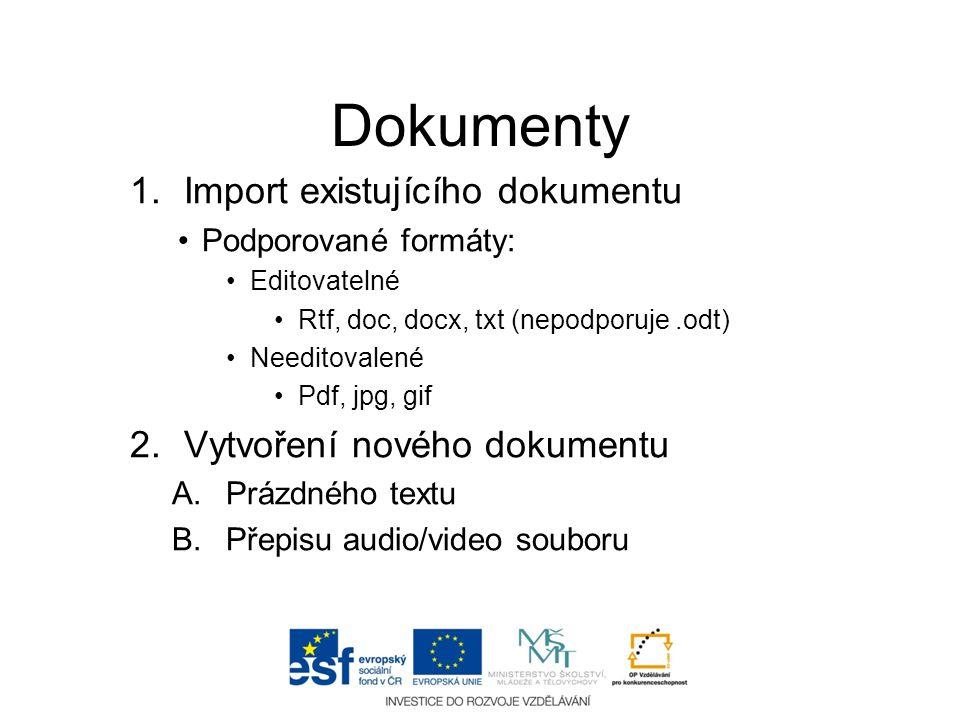 Dokumenty 1.Import existujícího dokumentu •Podporované formáty: •Editovatelné •Rtf, doc, docx, txt (nepodporuje.odt) •Needitovalené •Pdf, jpg, gif 2.V