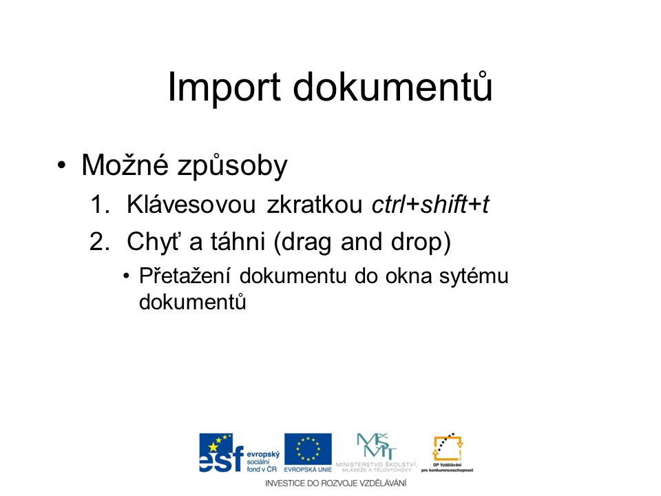 Import dokumentů •Možné způsoby 1.Klávesovou zkratkou ctrl+shift+t 2.Chyť a táhni (drag and drop) •Přetažení dokumentu do okna sytému dokumentů