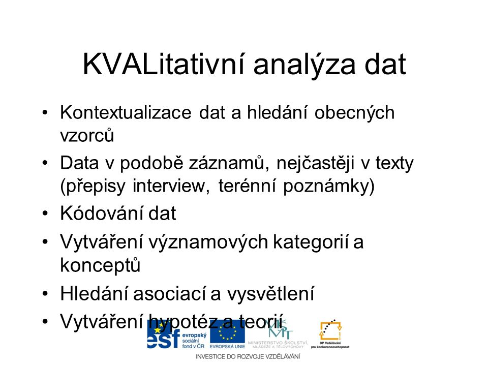 KVALitativní analýza dat •Kontextualizace dat a hledání obecných vzorců •Data v podobě záznamů, nejčastěji v texty (přepisy interview, terénní poznámk