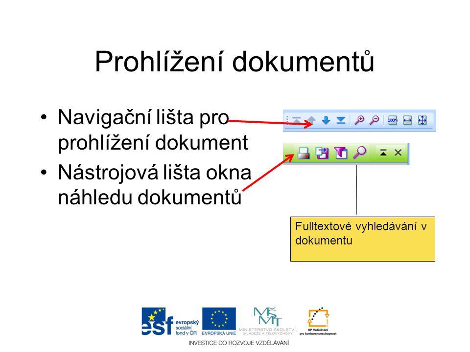 Prohlížení dokumentů •Navigační lišta pro prohlížení dokument •Nástrojová lišta okna náhledu dokumentů Fulltextové vyhledávání v dokumentu
