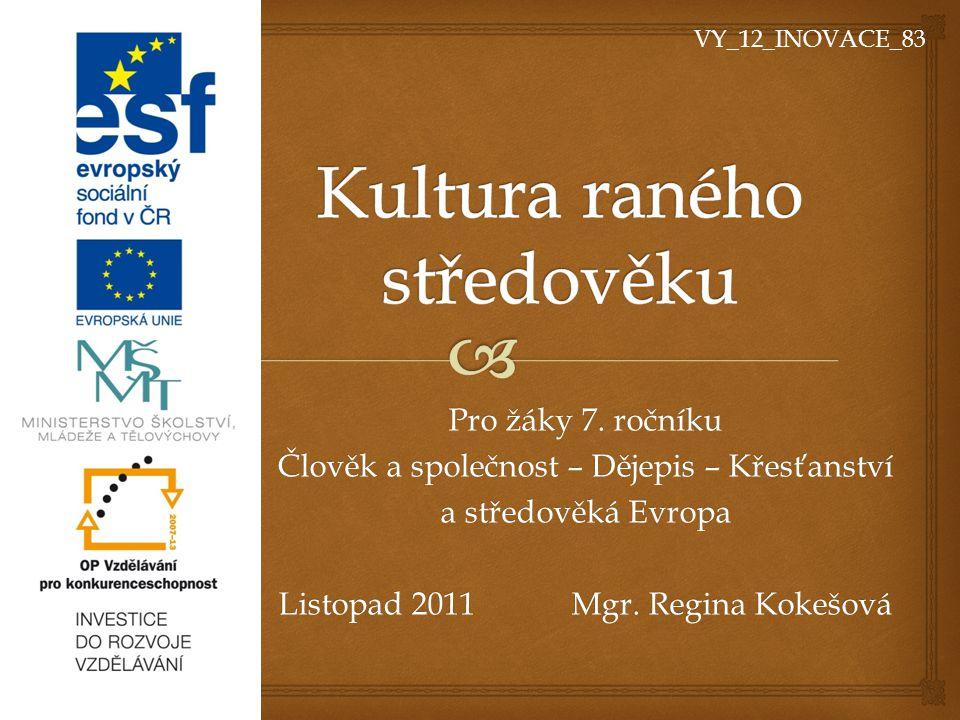 Pro žáky 7. ročníku Člověk a společnost – Dějepis – Křesťanství a středověká Evropa Listopad 2011 Mgr. Regina Kokešová VY_12_INOVACE_83