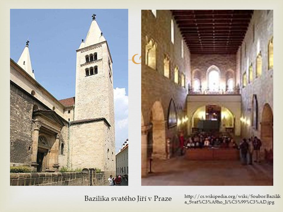  Bazilika svatého Jiří v Praze http://cs.wikipedia.org/wiki/Soubor:Bazilik a_Svat%C3%A9ho_Ji%C5%99%C3%AD.jpg