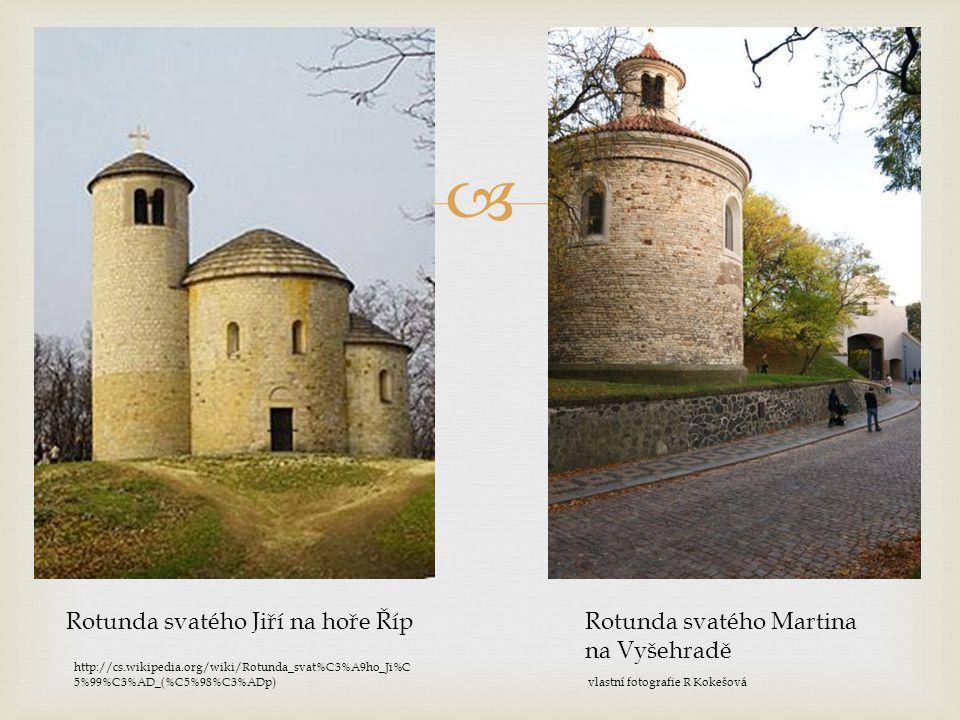  Rotunda svatého Jiří na hoře ŘípRotunda svatého Martina na Vyšehradě http://cs.wikipedia.org/wiki/Rotunda_svat%C3%A9ho_Ji%C 5%99%C3%AD_(%C5%98%C3%AD
