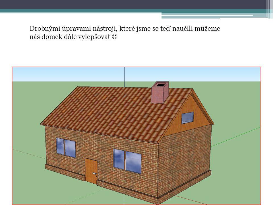 Drobnými úpravami nástroji, které jsme se teď naučili můžeme náš domek dále vylepšovat 