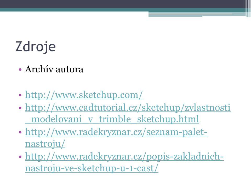 Zdroje •Archív autora •http://www.sketchup.com/http://www.sketchup.com/ •http://www.cadtutorial.cz/sketchup/zvlastnosti _modelovani_v_trimble_sketchup
