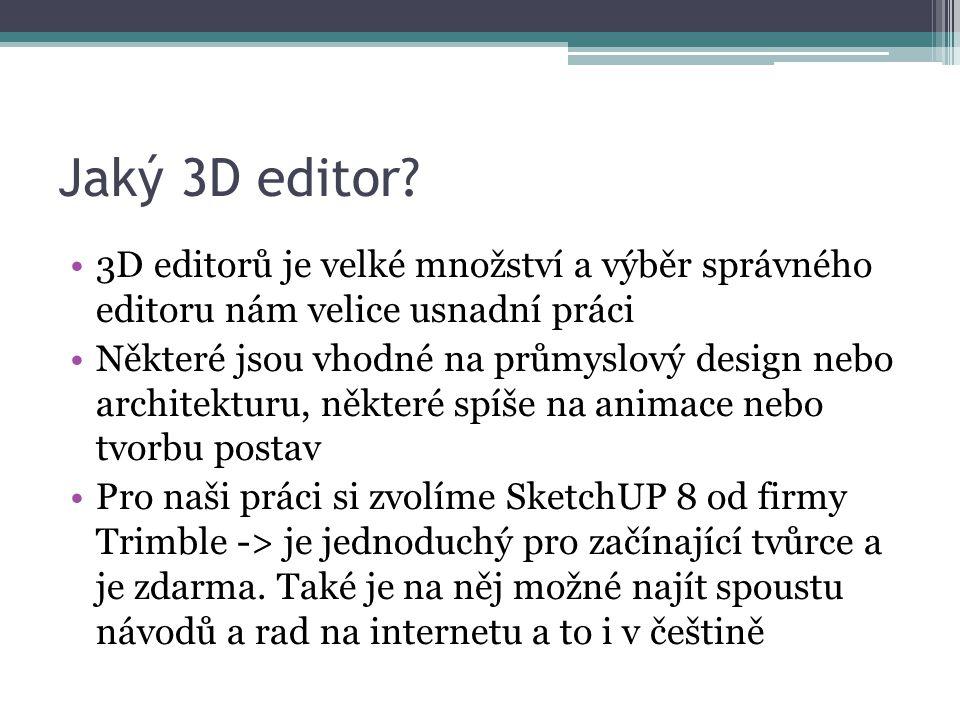Jaký 3D editor? •3D editorů je velké množství a výběr správného editoru nám velice usnadní práci •Některé jsou vhodné na průmyslový design nebo archit
