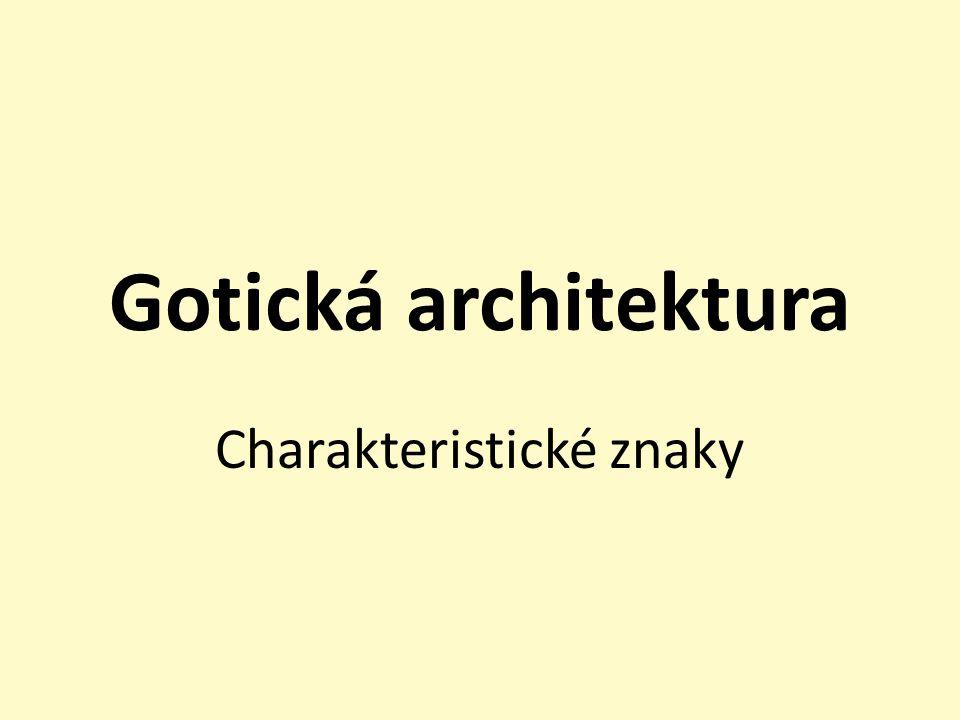 Gotická architektura Charakteristické znaky