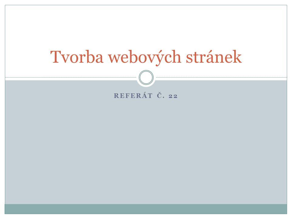 REFERÁT Č. 22 Tvorba webových stránek