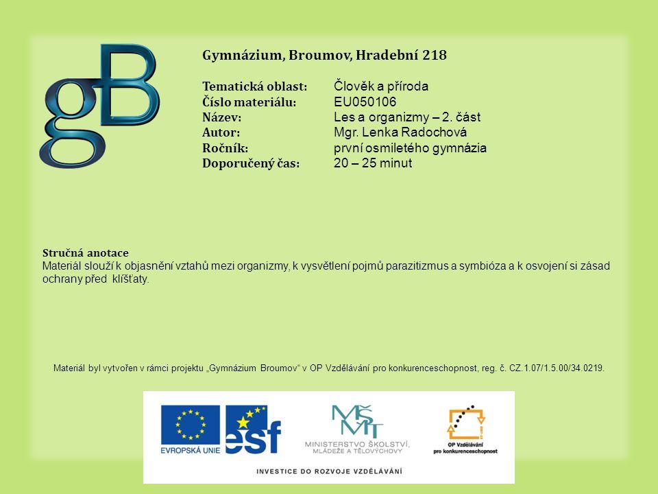 Gymnázium, Broumov, Hradební 218 Tematická oblast: Člověk a příroda Číslo materiálu: EU050106 Název: Les a organizmy – 2.