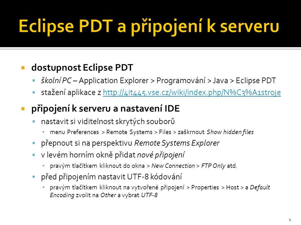  dostupnost Eclipse PDT  školní PC – Application Explorer > Programování > Java > Eclipse PDT  stažení aplikace z http://4it445.vse.cz/wiki/index.p