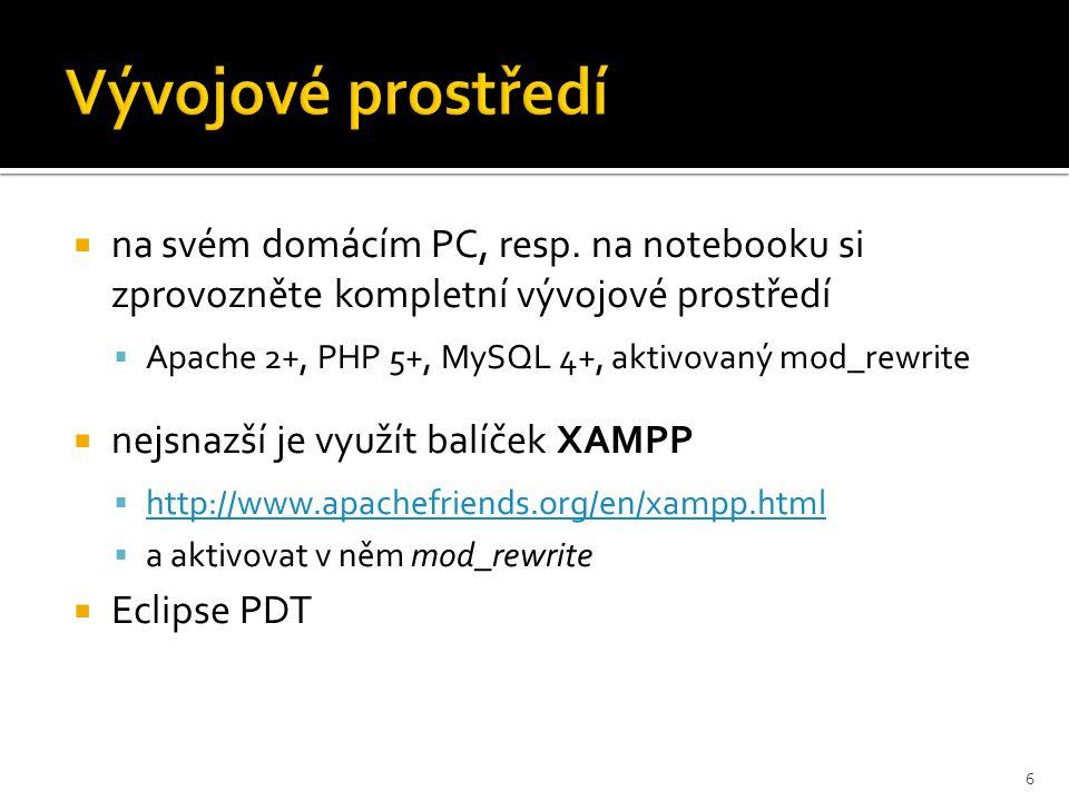  na svém domácím PC, resp. na notebooku si zprovozněte kompletní vývojové prostředí  Apache 2+, PHP 5+, MySQL 4+, aktivovaný mod_rewrite  nejsnazší